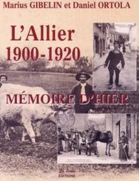 L' Allier, mémoire d'hier, 1900-1920 / Marius Gibelin, Daniel Ortola   Gibelin, Marius