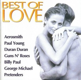 Best of love / Aerosmith, Bonnie Tyler, Michael Bolton, George Michael, Billy Paul, Paul Young, Police (The), Guns n'Roses, Enigma, Mr. Big, Meat Loaf, Pretenders (The)   Tyler, Bonnie