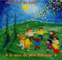 A la noce du père Bobosse : 50 jeux chantés / Marchand de sable   Marchand de sable. Interprète