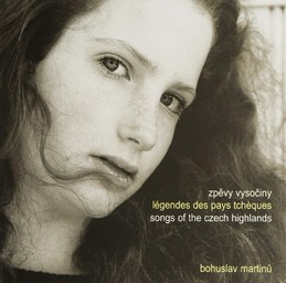 Légendes des pays tchèques : légendes des hauts-plateaux de la Vysocina, quatre cantates sur des textes de Miroslav Bures = Songs of the czech highlands / Bohuslav Martinu |