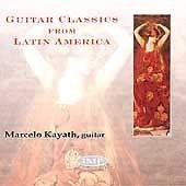 Guitar classics from Latin America / Marcelo Kayath, guitare   Kayath, Marcelo. Musicien