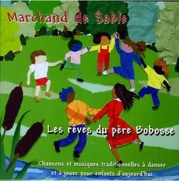 Les Rêves du père Bobosse : chansons et musiques traditionnelles à danser et à jouer pour enfants d'aujourd'hui / Marchand de sable   Marchand de sable. Interprète