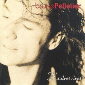 D'autres rives / Bruno Pelletier | Pelletier, Bruno. Interprète