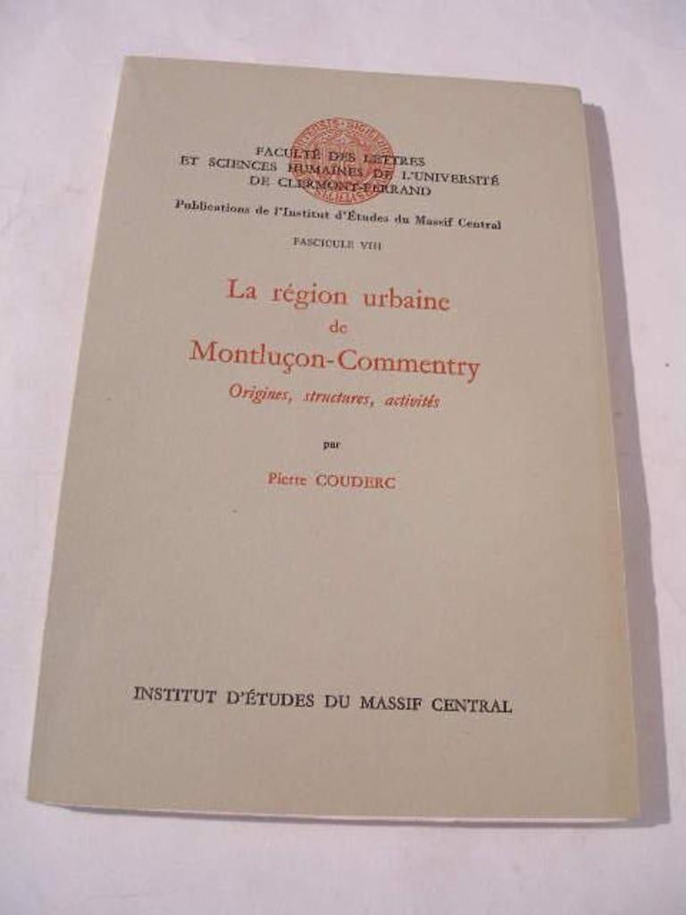 La Région urbaine de Montluçon-Commentry : origines, structures, activités / Pierre Couderc |