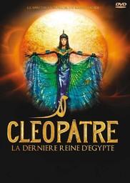 Cléopâtre, la dernière reine d'Egypte / le spectacle musical de Kamel Ouali   Ouali, Kamel. Monteur