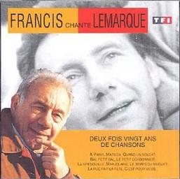 Francis chante Lemarque : deux fois vingt ans de chansons / Francis Lemarque   Lemarque, Francis. Interprète