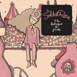 Soldat Rose à la fabrique des jouets (Le) / composé par Alain Souchon, Pierre Souchon et Ours | Souchon, Alain. Compositeur. Chanteur