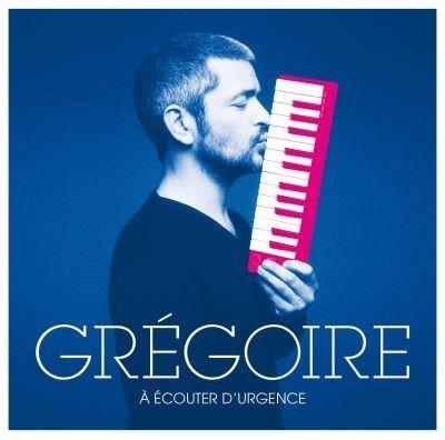 A écouter d'urgence / Grégoire | Grégoire. Chanteur