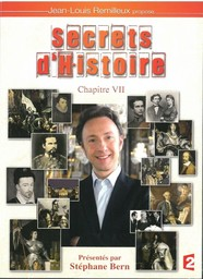 Secrets d'Histoire - vol.27 : chapitre 7 / émission proposée par Jean-Louis Remilleux |