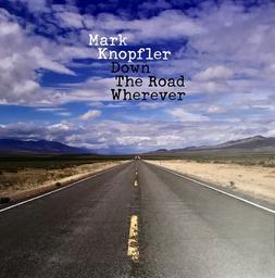 Down the road wherever / Mark Knopfler  