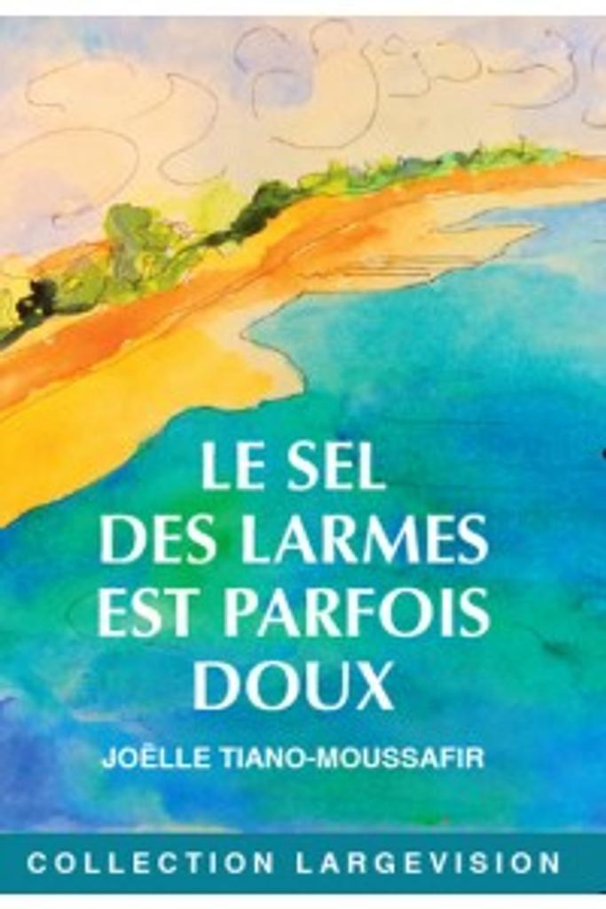Le Sel des larmes est parfois doux / Joëlle Tiano-Moussafir |
