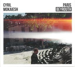 Paris-Beyrouth / Cyril Mokaiesh   Mokaiesh, Cyril. Chanteur. Musicien