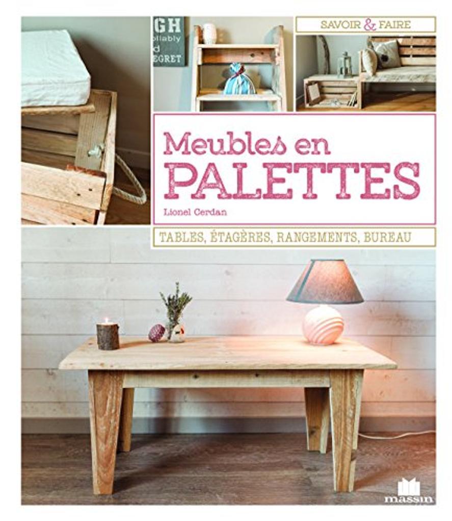 Meubles en palettes : tables, étagères, rangements, bureau / Lionel Cerdan  