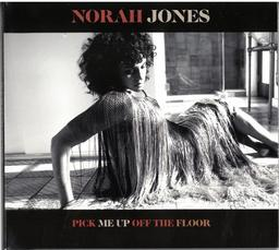 Pick me up off the floor / Norah Jones, chant, piano | Jones, Norah. Chanteur. Musicien