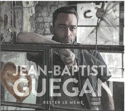 Rester le même / Jean-Baptiste Guégan   Guégan, Jean-Baptiste. Chanteur