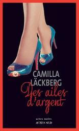 Des ailes d'argent : la vengeance d'une femme est douce et impitoyable / Camilla Läckberg   Läckberg, Camilla (1974-....). Auteur