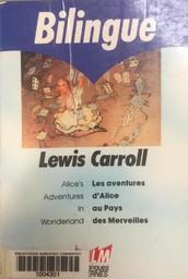 Alice's adventures in wonderland = Aventures d'Alice au pays des merveilles (Les) / Lewis Carroll | Carroll, Lewis (1832-1898)