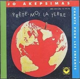 Prête-moi la terre : Jo Akepsimas chante pour les enfants / Jo Akepsimas | Akepsimas, Jo. Interprète